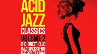 Acid Jazz Classics Vol. 2 . 2 Hours Jazz Funk Soul Breaks Bossa Beats Lounge Non Stop R&B Chill Out