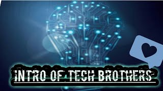 INTRO OF TECH BROTHERS