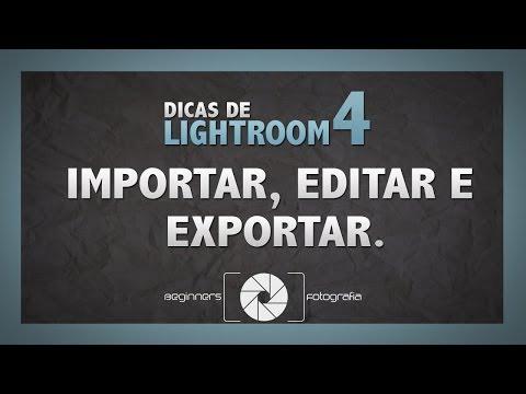 Lightroom 4 - Aula #01 - Importar, Editar e Exportar (Basico Iniciantes)