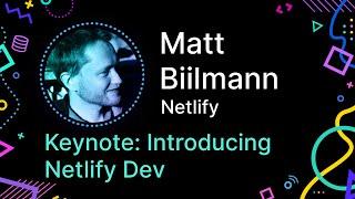 Matt Biilmann - Keynote: Announcing Netlify Dev