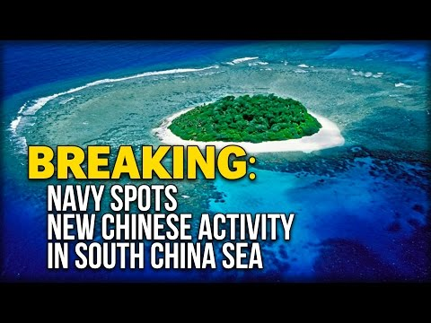 BREAKING: NAVY SPOTS NEW CHINESE ACTIVITY IN SOUTH CHINA SEA