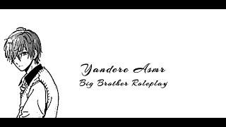 ASMR | Big Brother | Yandere | Roleplay [Pt 1]