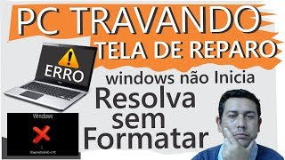 PC travando, Windows não Inicia,Tela de Reparo, Resolva sem formatar