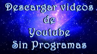 descargar videos de youtube SIN PROGRAMAS 2014-2015