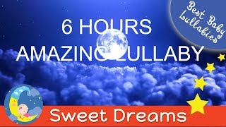 6 HOURS AMAZING Lullaby LULLABIES Lullaby Babies To Go To Sleep Baby Lullaby Baby Songs Sleep Music