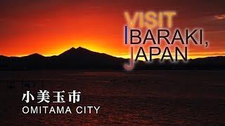 小美玉-OMITAMA- VISIT IBARAKI,JAPAN