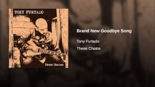 Tony Furtado - Brand New Goodbye Song