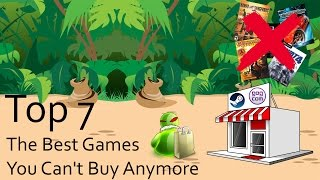 Top 7 The Best Games you can't buy anymore