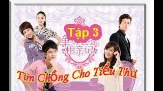 Tìm Chồng Cho Tiểu Thư | Tập 3 | Phim Tâm Lý Hài Hước Trung Quốc | Chinese media