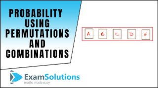 Probability using permutations and combinations : ExamSolutions