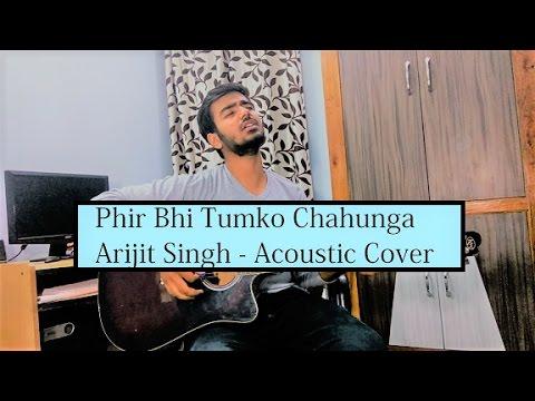 Phir Bhi Tumko Chaahunga   Half Girlfriend   Arijit Singh   Mithoon   Cover By Gaurav