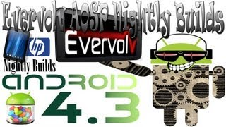 HP TouchPad Android 4.3.1 Evervolv AOSP Nightly Builds