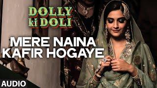 'Mere Naina Kafir Hogaye' FULL AUDIO Song   Dolly Ki Doli   T-series