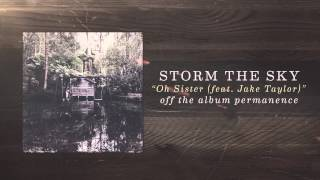 Storm The Sky ft. Jake Taylor - Oh Sister