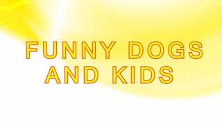 FUN CHALLENGE - Funny and cute Dogs and Kids_Try not to Laugh🤗