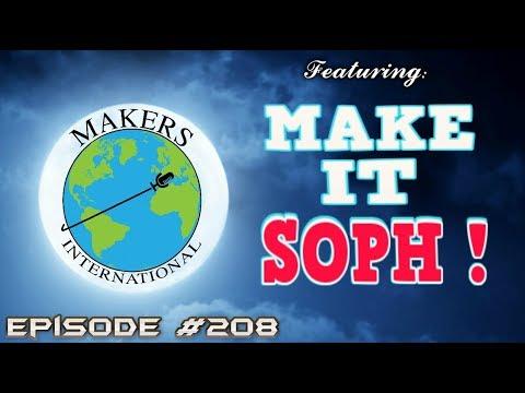 Make It Soph - EP #208 Makers International