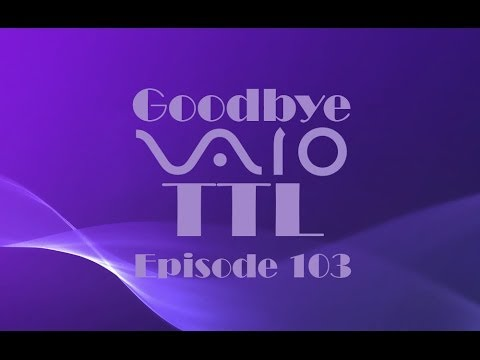 TTL 103: Sony Sells VAIO to Focus on Mobile and Gaming