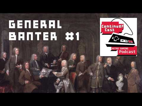 ContinueCast - General Banter 1