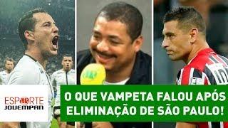 OLHA o que Vampeta falou após Corinthians eliminar São Paulo!