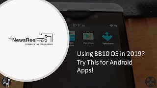 Using BlackBerry 10 OS in 2019? Try This For Apps!