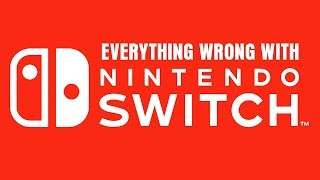 Everything Wrong With Nintendo Switch