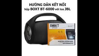 Hướng Dẫn Kết Nối Hộp KARAOKE Boxt BT-6000 với Loa Kéo Boombox JBL