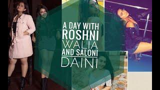 A day with Roshni Walia and Saloni Daini