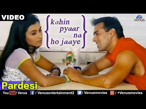 Pardesi (kahin Pyaar Na Ho Jaaye) video