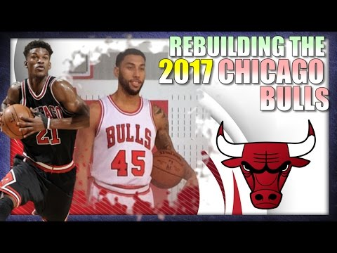 Rebuilding the 2017 Chicago Bulls - NBA 2K16 My League