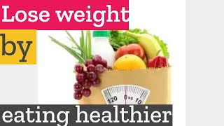 How to lose weight naturally by eating healthier?