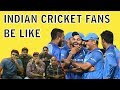 Indian Cricket Fan be Like! - Comedy One