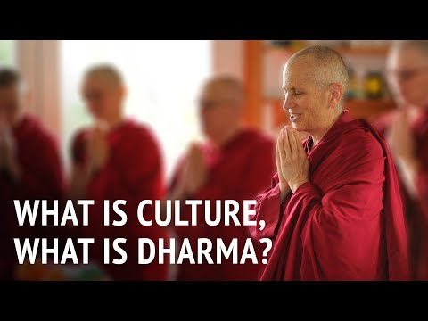 Bhikshuni Thubten Chodron – What is Culture, What is Dharma?