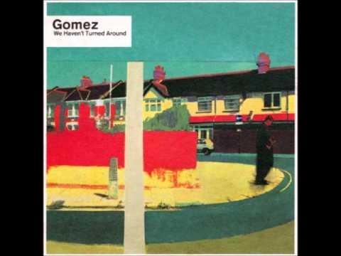 Gomez - We Havent Turned Around
