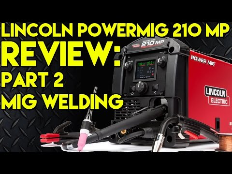 Lincoln PowerMIG 210 MP Review (Part 2): MIG Welding   TIG Time