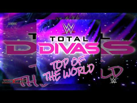 WWE: Top of The World (Total Divas Theme Song) by CFO$