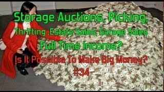 Storage Auctions, Picking,  Thrifting,  Estate Sales, Garage Sales, Possible  Full Time Income?