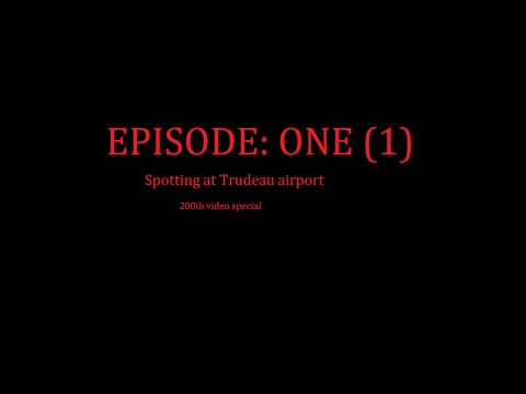 *200th video* Episode one: Spotting at Trudeau airport