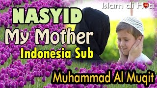 Download Lagu my mother -  Muhammad Al Muqit Indonesia Sub Gratis STAFABAND