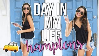 DAY IN MY LIFE// THE HAMPTONS!!