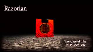 Razorian - The Case Of The Misplaced Mic
