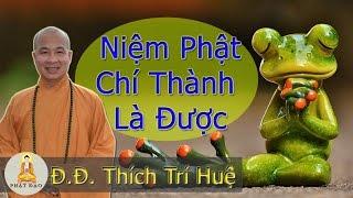 Niệm Phật chí thành là được (hay lắm) - Thầy Thích Trí Huệ 2016