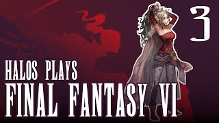 """Halos Plays: FINAL FANTASY VI (Part 3) - """"Too Short to be an Imperial Trooper?"""""""