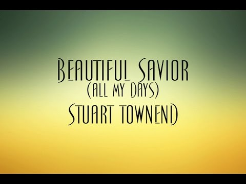 Townend Stuart - All My Days Beautiful Saviour
