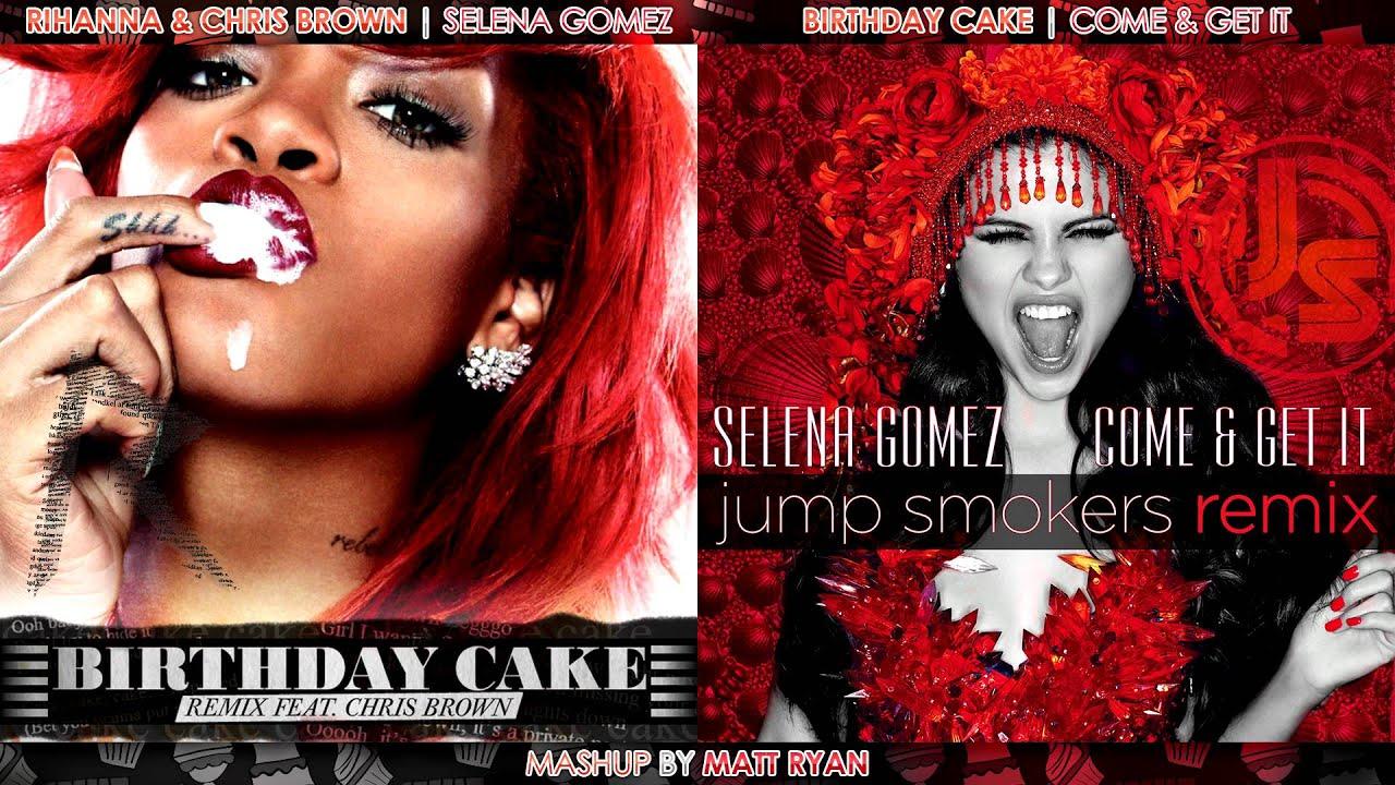 Rihanna Vs. Selena Gomez - Birthday Cake feat. Chris Brown (Mashup ...