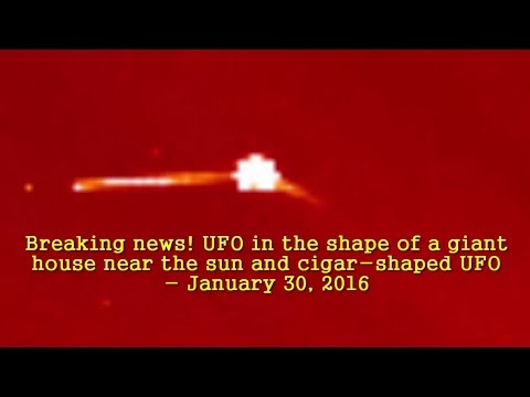 Breaking news! UFO in the shape of a giant house near the Sun - January 30, 2016
