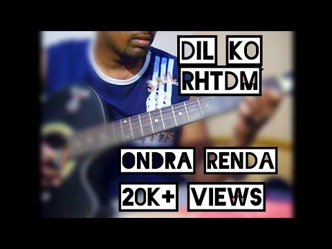 Dil Ko -RHTDM  Ondra Renda -  Acoustic guitar lead and chords...