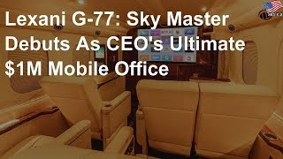 Lexani G-77: Sky Master debuts as CEO's ultimate $1M mobile office