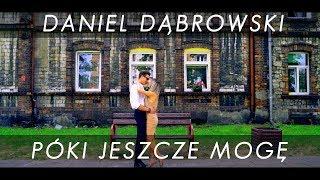 DANIEL DĄBROWSKI - Póki jeszcze mogę (Official Video)