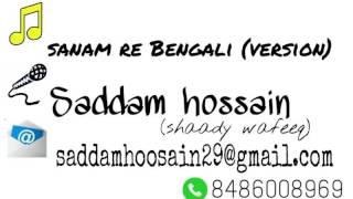 Sanam Re Bengali version
