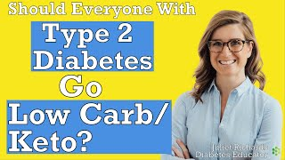 Should Everyone With Type 2 Diabetes Go Low Carb/Keto | Type 2 Diabetes Education
